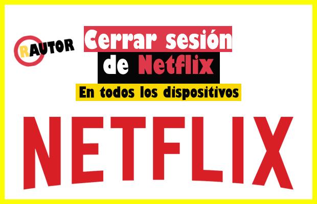 COMO CERRAR SESION DE NETFLIX EN TODOS LOS DISPOSITIVOS