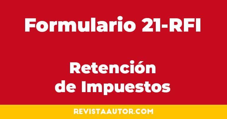 Cómo presentar el Formulario 21-RFI Retención de Impuestos