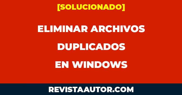 borrar archivos duplicados en windows