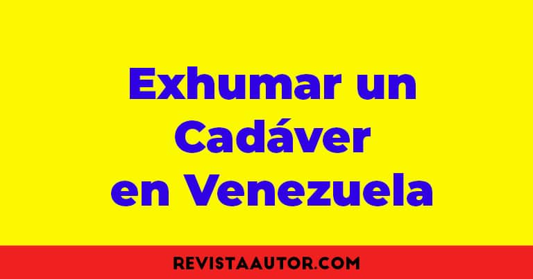 exhumar cadaver en venezuela