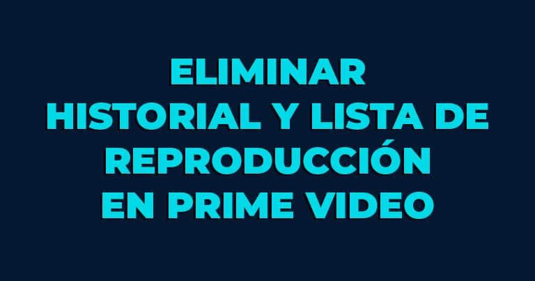 Cómo eliminar el historial y la lista de reproducción en Prime Video